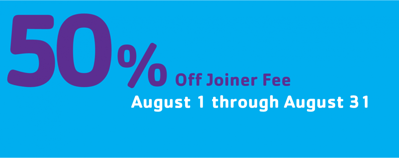 50 % OFF JOINER FEE IN THE MONTH OF AUGUST
